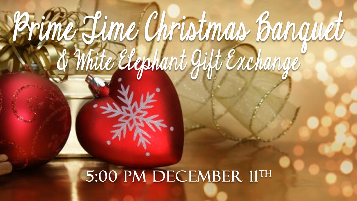 Prime Time Christmas Banquet & White Elephant Gift Exchange